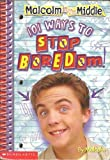101 ways to stop being bored! (Malcolm in the middle)