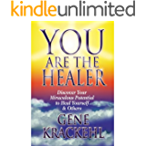 You Are The Healer: Discover Your Miraculous Potential to Heal Yourself & Others (English Edition)