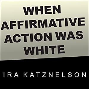 When Affirmative Action Was White Audiobook