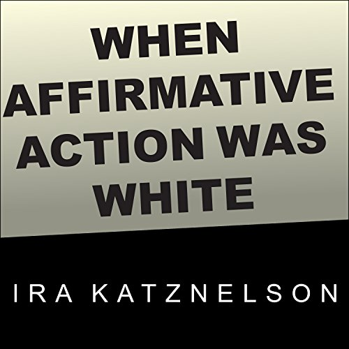 When Affirmative Action Was White: An Untold History of Racial Inequality in Twentieth-Century America by Tantor Audio