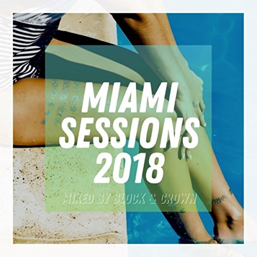 Miami Sessions 2018 Mixed by Block & Crown ()