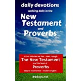 Daily Devotions: Walking Daily in the New Testament and Proverbs: In just minutes per day - read through the New Testament and the book of Proverbs - easy to read format - modern english