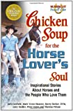 chicken soup horses - Chicken Soup for the Horse Lovers Soul Inspirational Stories About Horses and the People Who Love Them 2003 publication.