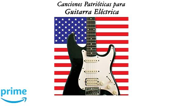 Canciones Patrióticas para Guitarra Eléctrica: 10 Canciones de Estados Unidos: Amazon.es: Uncle Sam: Libros