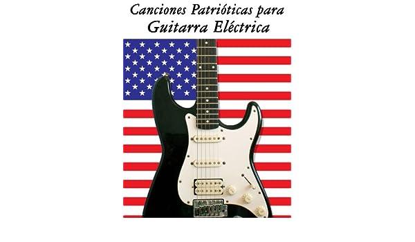 Canciones Patrióticas para Guitarra Eléctrica: 10 Canciones de ...