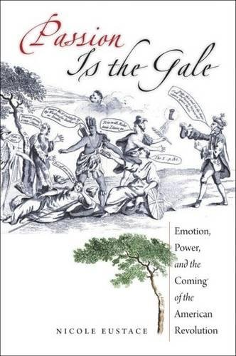 Passion Is the Gale: Emotion, Power, and the Coming of the American Revolution (Published by the Omohundro Institute of