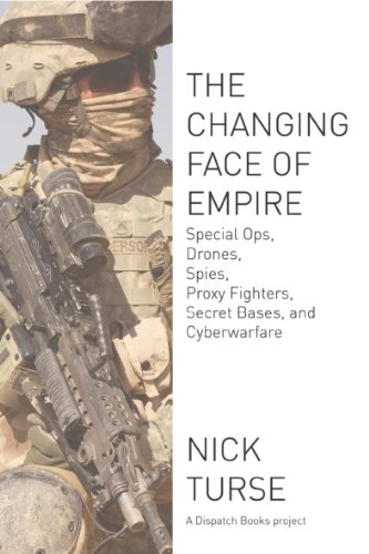 The Changing Face of Empire: Special Ops, Drones, Spies, Proxy Fighters, Secret Bases, and Cyberwarfare (Dispatch Books)