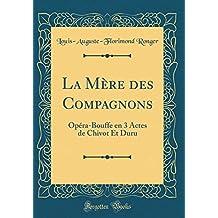 La Mere Des Compagnons: Opera-Bouffe En 3 Actes de Chivot Et Duru (Classic Reprint)