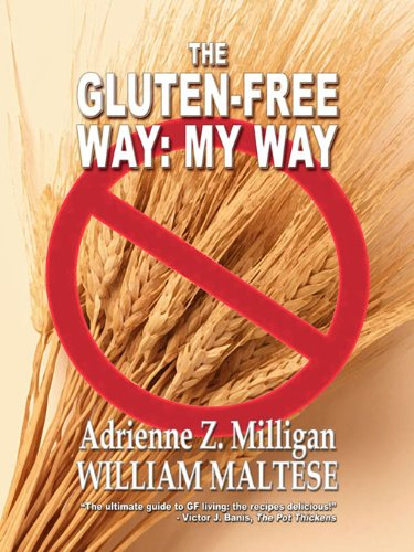 The Gluten-Free Way: My Way by William Maltese, Adrienne Z. Milligan