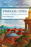 Timeless Cities: An Architect's Reflections on Renaissance Italy (Icon Editions)