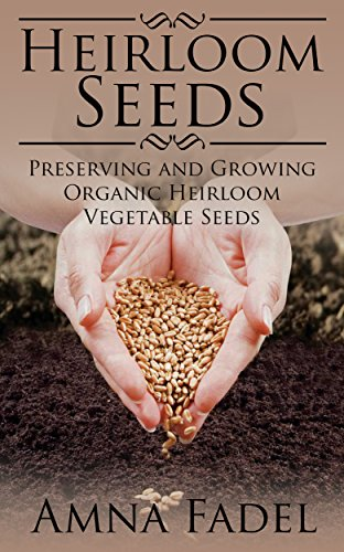 Heirloom Seeds: Preserving and Growing Organic Heirloom Vegetable Seeds by [Fadel, Amna]
