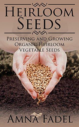 Heirloom Seeds: Preserving and Growing Organic Heirloom Vegetable Seeds by [Fadel, Amna]