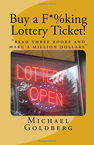 "Buy a F*%king Lottery Ticket!: ""read three books and make a million dollars"""
