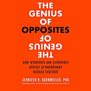 The Genius of Opposites: How Introverts and Extroverts Achieve Extraordinary Results Together Audiobook