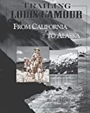 Trailing Louis L'Amour from California to Alaska, Bert Murphy, 0965029824