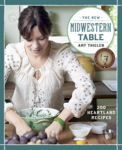 The New Midwestern Table: 200 Heartland Recipes by [Thielen, Amy]