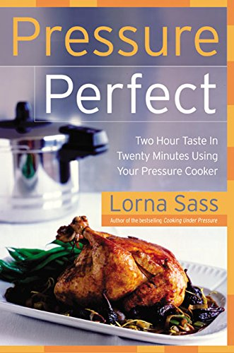 Pressure Perfect: Two Hour Taste in Twenty Minutes Using Your Pressure Cooker by Lorna Sass