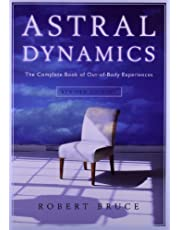 Astral Dynamics: The Complete Book of Out-of-Body Experiences