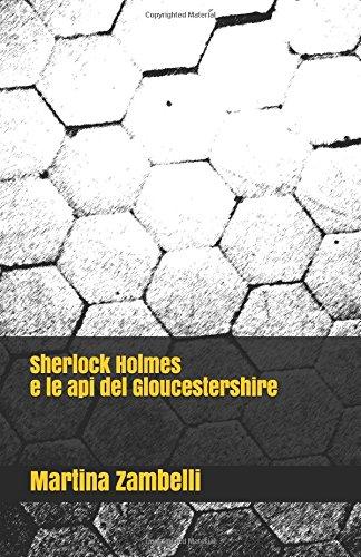 Sherlock Holmes e le api del Gloucestershire Copertina flessibile – 3 dic 2017 Martina Zambelli Independently published 1973455617