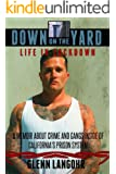 Down on the Yard: A Memoir About Crime and Gangs Inside the California Prison System (Life in Lockdown Book 4)