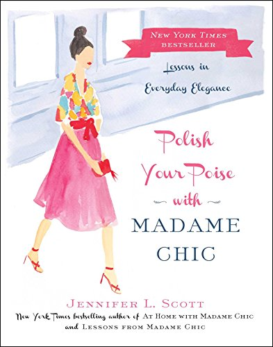 Polish Your Poise with Madame Chic: Lessons in Everyday Elegance by [Scott, Jennifer L.]