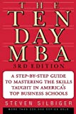 The Ten-Day MBA 3rd Ed.: A Step-By-Step Guide To Mastering The Skills Taught In America's Top Business Schools, Steven A. Silbiger, 0060799072