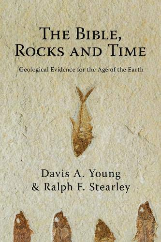 The Bible, Rocks and Time: Geological Evidence for the Age of the Earth (Evidence Of The Age Of The Earth)
