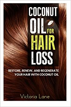 Book Coconut Oil For Hair Loss: Restore. Renew. And Regenerate Your Hair With Coconut Oil (Hair Regrowth - Essential Oils - Natural Cures - Herbal Remedies) by Victoria Lane (2014-11-22)
