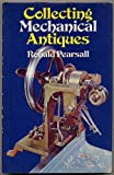 Collecting Mechanical Antiques, Ronald Pearsall, 0668029676