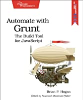 Automate with Grunt: The Build Tool for JavaScript Front Cover