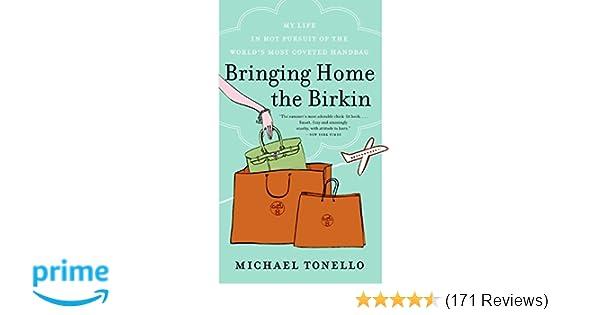 e1f5f8dde0c Bringing Home the Birkin  My Life in Hot Pursuit of the World s Most  Coveted Handbag  Michael Tonello  9780061473340  Amazon.com  Books