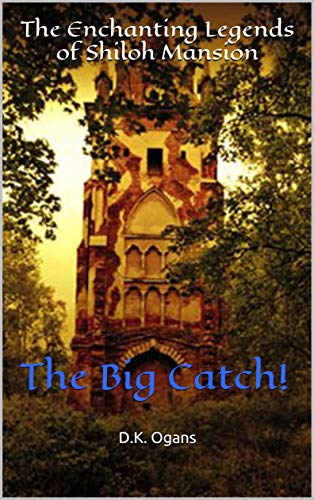 The Enchanting Legends of Shiloh Mansion:The Big Catch!