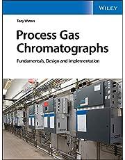 Process Gas Chromatographs: Fundamentals, Design and Implementation