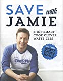 Save with Jamie: Shop Smart, Cook Clever, Waste Less