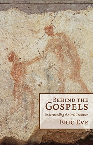 Behind the Gospels: Understanding the Oral Tradition by [Eve, Eric]