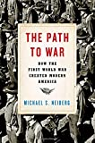 "Michael S. Neiberg, ""The Path to War: How the First World War Created Modern America"" (Oxford UP, 2016)"