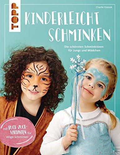Kinderleicht schminken: Die schönsten Schminkideen für Jungs und Mädchen. Mit Ruck-Zuck-Varianten für eilige Schminker (German Edition)