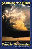 Scanning the Skies: A History of Tornado Forecasting