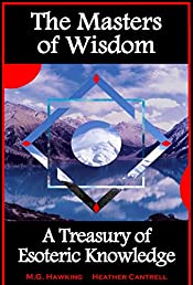 The Masters of Wisdom, A Treasury of Esoteric Knowledge: 2019 Edition