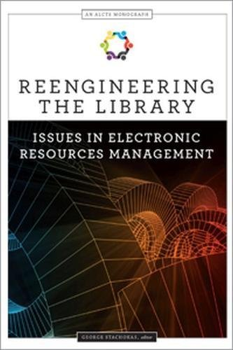 Reengineering the Library: Issues in Electronic Resources Management (An ALCTS Monograph) by American Library Association
