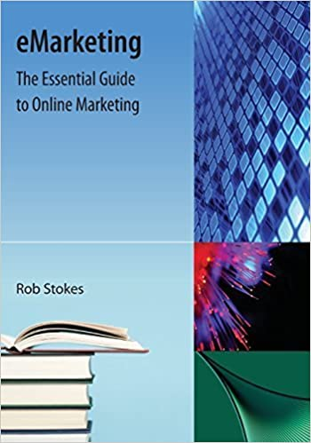 eMarketing: The Essential Guide to Online Marketing by Robert A Stokes (2009-09-24)