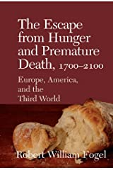 The Escape from Hunger and Premature Death, 1700–2100: Europe, America, and the Third World (Cambridge Studies in Population, Economy and Society in Past Time) Kindle Edition