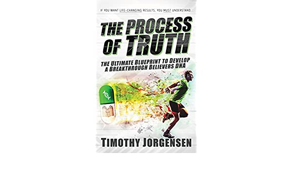 The process of truth the ultimate blueprint to develop a the process of truth the ultimate blueprint to develop a breakthrough believers dna english edition ebook timothy jorgensen amazon tienda kindle malvernweather Choice Image