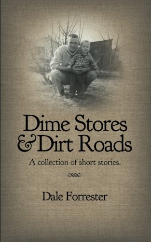 Dime Stores & Dirt Roads: A collection of short stories.