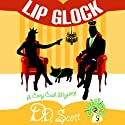 Lip Glock: The Cozy Cash Mysteries Audiobook by D.D. Scott Narrated by Davis Sound, LLC