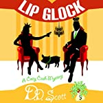 Lip Glock: The Cozy Cash Mysteries | D.D. Scott