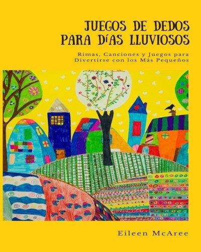 Juegos de Dedos para Dias Lluviosos: Rimas, Canciones y Juegos para Divertirse con los Mas Pequeños (Spanish Edition) [Eileen McAree] (Tapa Blanda)