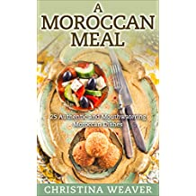 A Moroccan Meal: 25 Authentic and Mouthwatering Moroccan Dishes