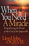 When You Need a Miracle, Lloyd J. Ogilvie, 0736914250