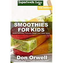 Smoothies For Kids: Over 90 Quick & Easy Gluten Free Low Cholesterol Whole Foods Blender Recipes full of Antioxidants & Phytochemicals (Natural Weight Loss Transformation Book 153)